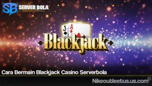 Cara Bermain Blackjack Casino Serverbola
