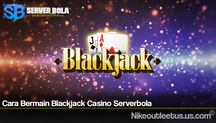 Cara Bermain Blackjack Casino Serverbola