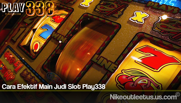 Cara Efektif Main Judi Slot Play338