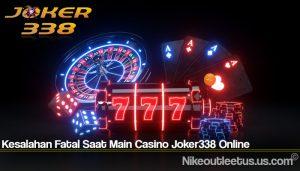Kesalahan Fatal Saat Main Casino Joker338 Online