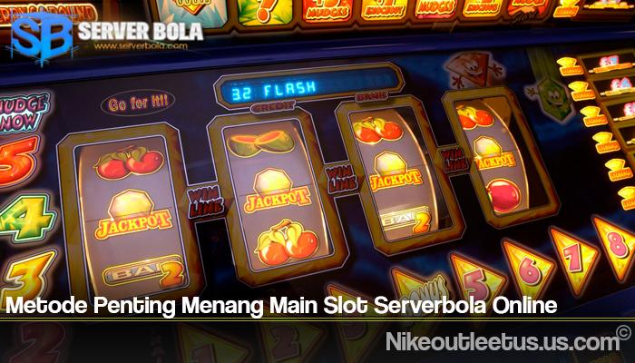 Metode Penting Menang Main Slot Serverbola Online