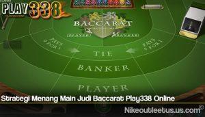 Strategi Menang Main Judi Baccarat Play338 Online