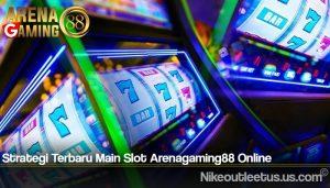 Strategi Terbaru Main Slot Arenagaming88 Online
