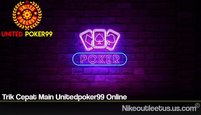 Trik Cepat Main Unitedpoker99 Online