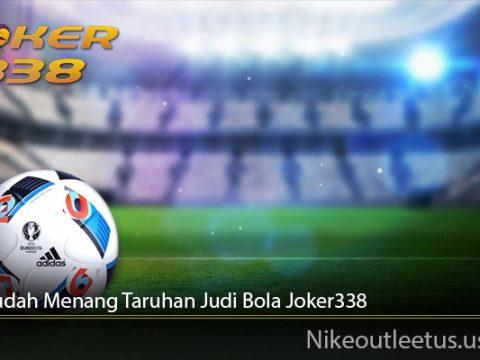 Cara Mudah Menang Taruhan Judi Bola Joker338