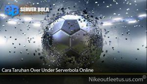 Cara Taruhan Over Under Serverbola Online