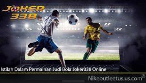 Istilah Dalam Permainan Judi Bola Joker338 Online