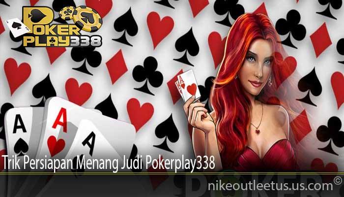 Trik Persiapan Menang Judi Pokerplay338