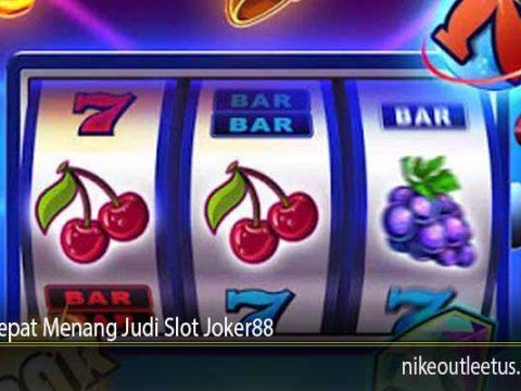 Jurus Cepat Menang Judi Slot Joker88