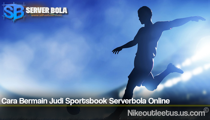 Cara Bermain Judi Sportsbook Serverbola Online