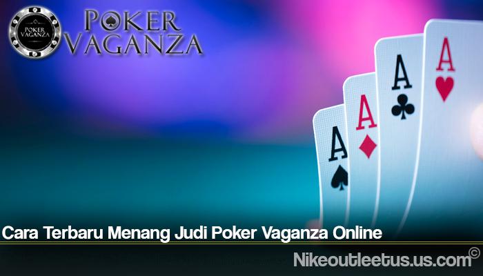 Cara Terbaru Menang Judi Poker Vaganza Online