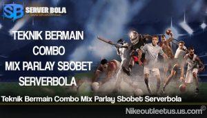 Teknik Bermain Combo Mix Parlay Sbobet Serverbola