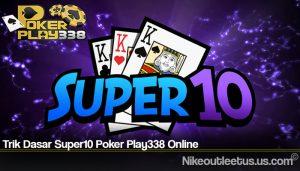 Trik Dasar Super10 Poker Play338 Online