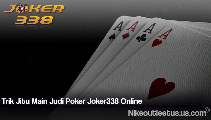 Trik Jitu Main Judi Poker Joker338 Online