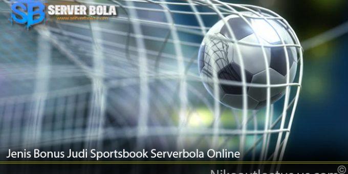 Jenis Bonus Judi Sportsbook Serverbola Online