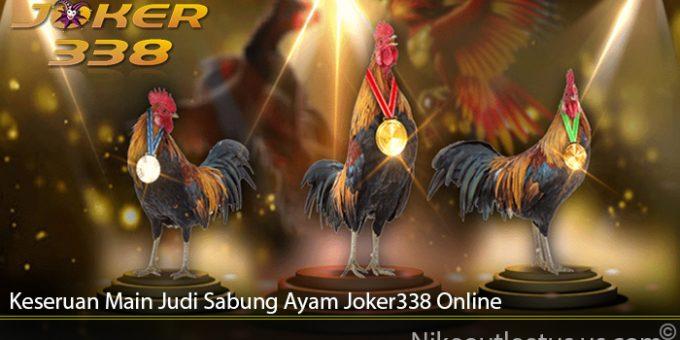 Keseruan Main Judi Sabung Ayam Joker338 Online