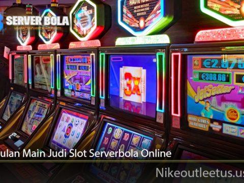 Keunggulan Main Judi Slot Serverbola Online
