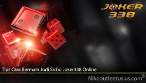 Tips Cara Bermain Judi Sicbo Joker338 Online