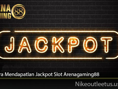 Tips Cara Mendapatlan Jackpot Slot Arenagaming88