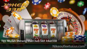 Tips Mudah Menang Main Judi Slot Joker338