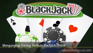 Mengungkap Startegi Bermain Blackjack Online
